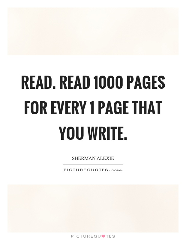 Read. Read 1000 pages for every 1 page that you write Picture Quote #1