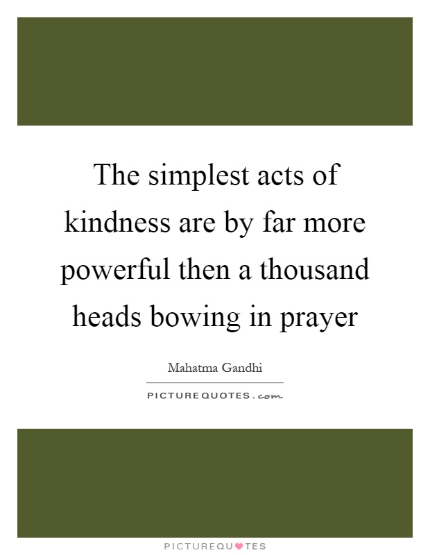 The Simplest Acts Of Kindness Are By Far More Powerful Then A