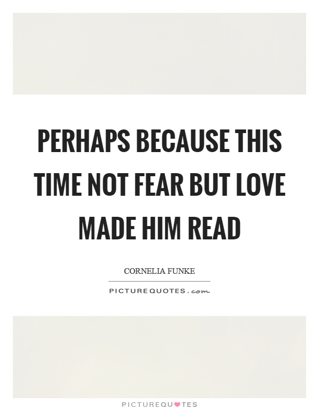 Perhaps because this time not fear but love made him read Picture Quote #1