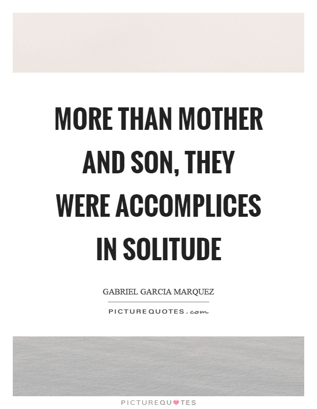 More than mother and son, they were accomplices in solitude Picture Quote #1