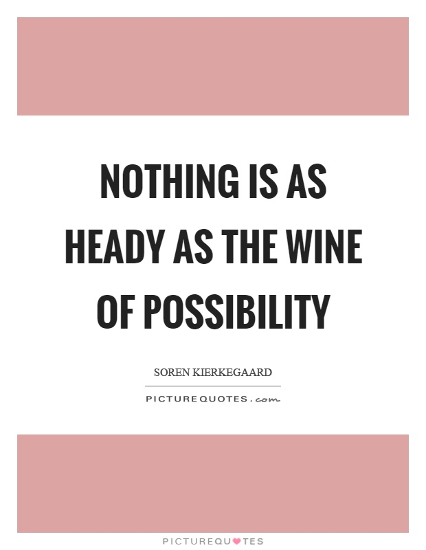 Nothing is as heady as the wine of possibility Picture Quote #1
