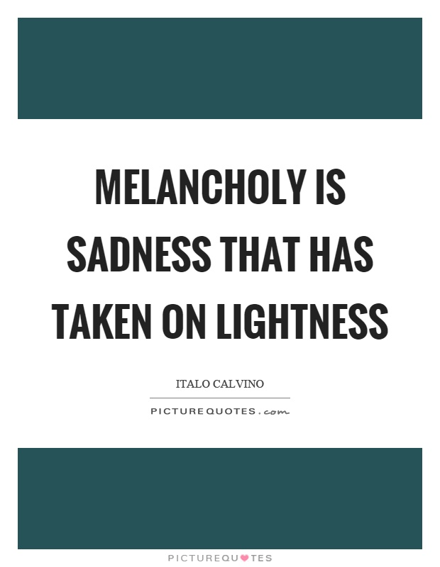 Melancholy is sadness that has taken on lightness Picture Quote #1