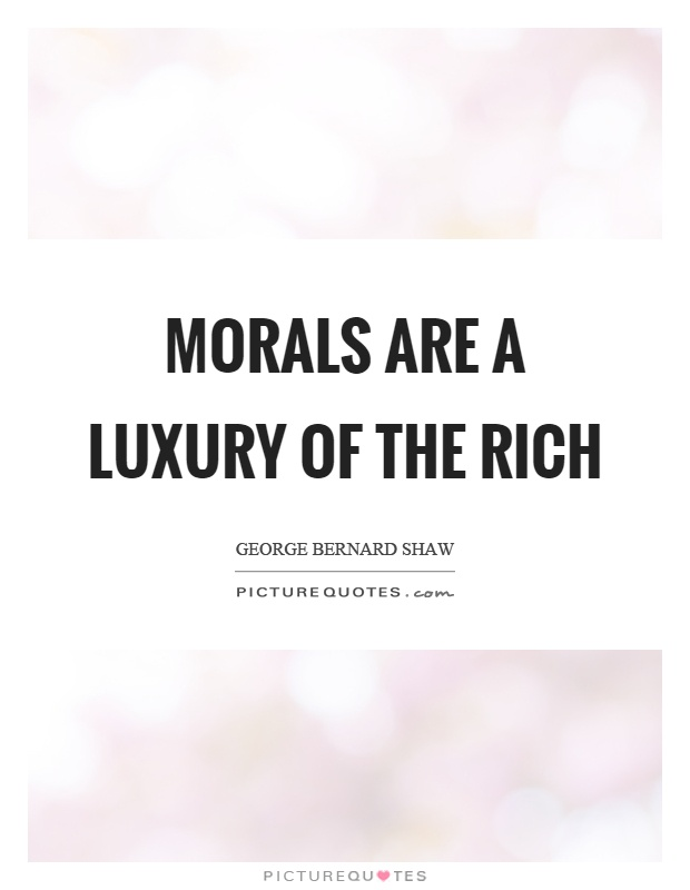 Morals are a luxury of the rich Picture Quote #1