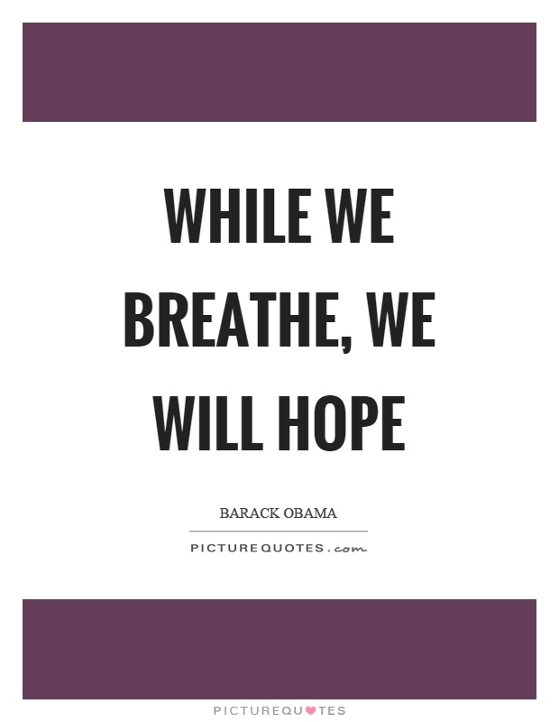 While we breathe, we will hope Picture Quote #1