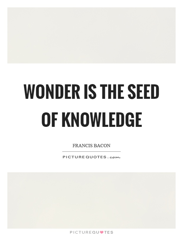 Wonder is the seed of knowledge Picture Quote #1