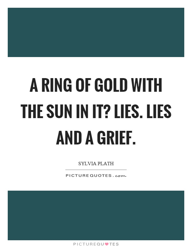 A ring of gold with the sun in it? Lies. Lies and a grief Picture Quote #1