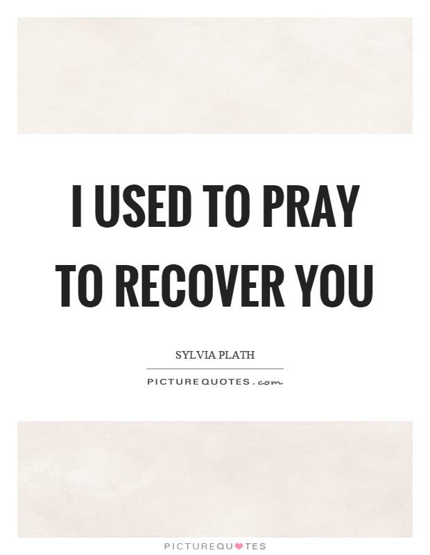 I used to pray to recover you Picture Quote #1