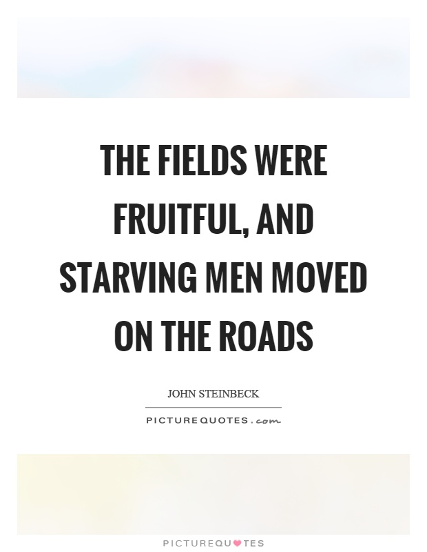 The fields were fruitful, and starving men moved on the roads Picture Quote #1