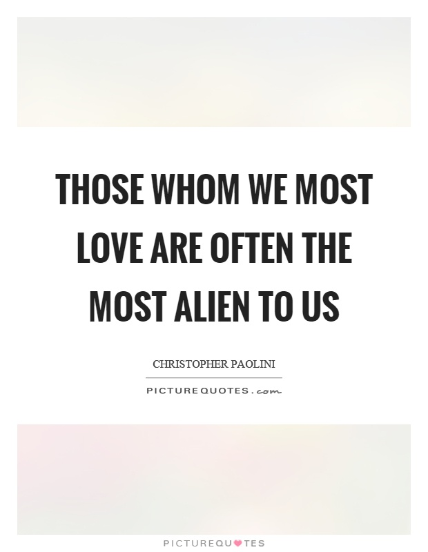 Those whom we most love are often the most alien to us Picture Quote #1