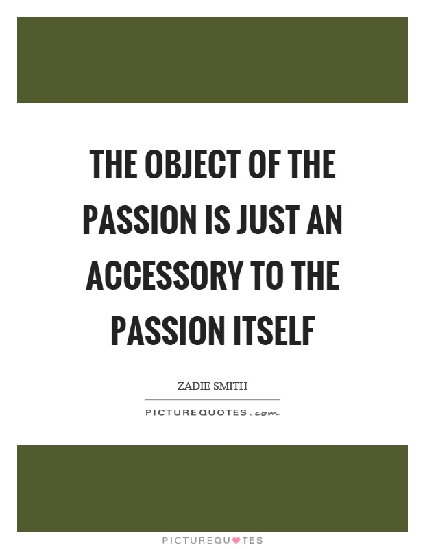 The object of the passion is just an accessory to the passion itself Picture Quote #1