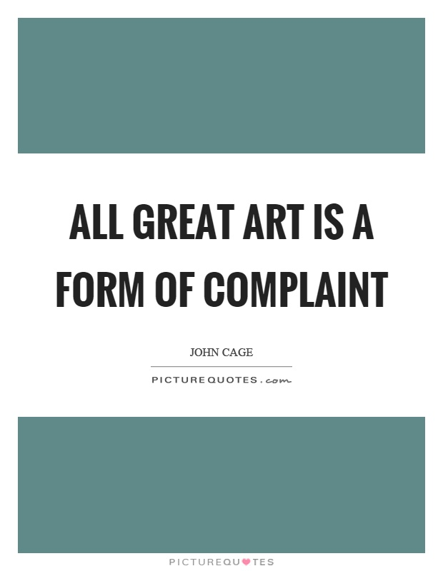 All great art is a form of complaint Picture Quote #1