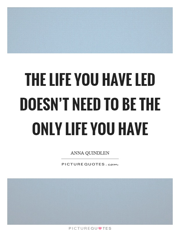 The life you have led doesn't need to be the only life you have Picture Quote #1