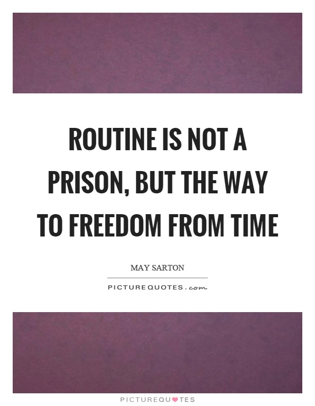 Routine is not a prison, but the way to freedom from time Picture Quote #1
