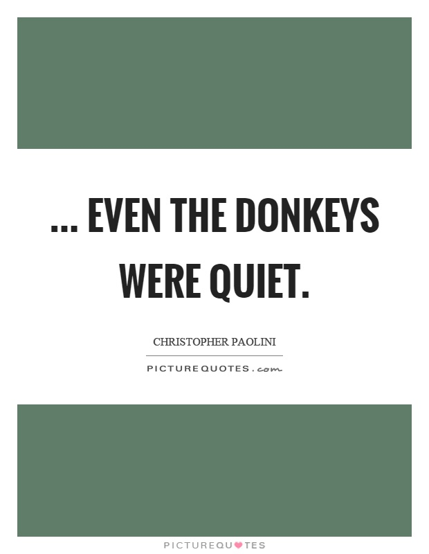 ... even the donkeys were quiet Picture Quote #1