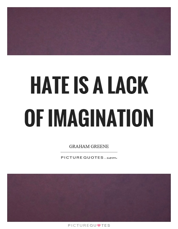 Hate is a lack of imagination Picture Quote #1