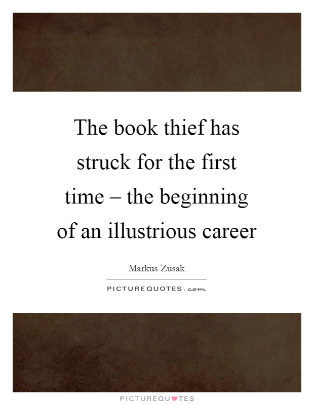 The book thief has struck for the first time – the beginning of an illustrious career Picture Quote #1