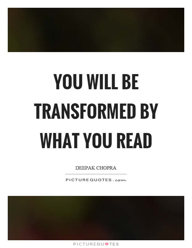 You will be transformed by what you read Picture Quote #1