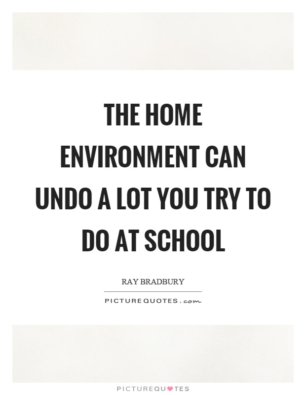 The home environment can undo a lot you try to do at school Picture Quote #1