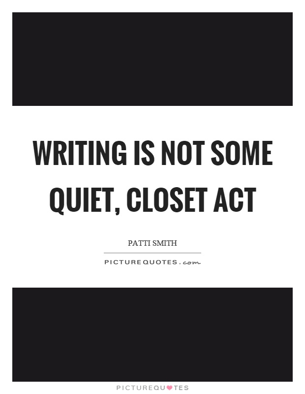 Writing is not some quiet, closet act Picture Quote #1
