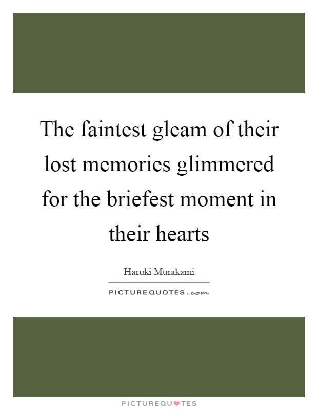 the faintest gleam of their lost memories glimmered for the