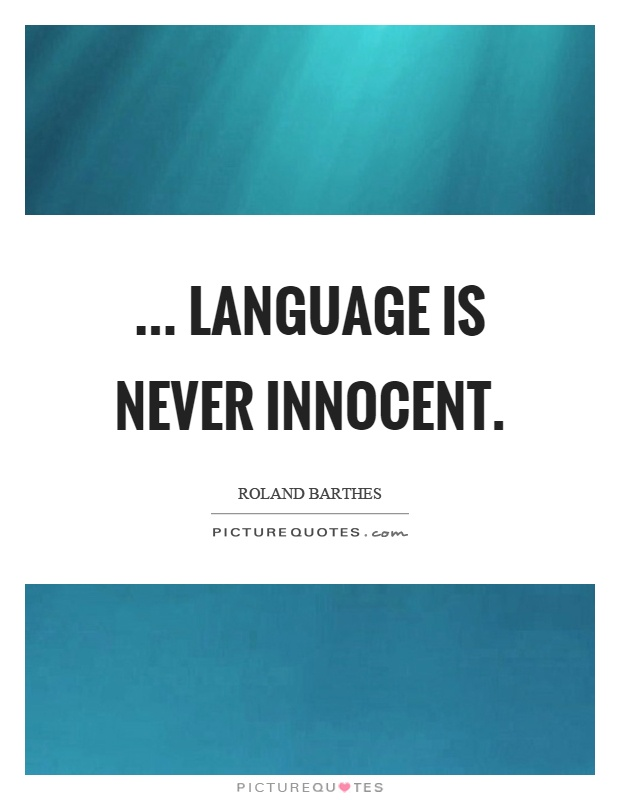 ... language is never innocent Picture Quote #1