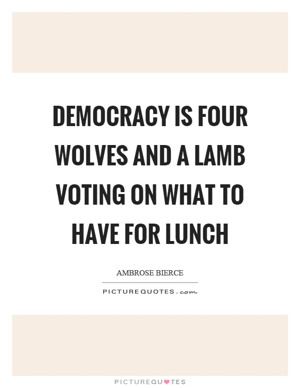 Democracy is four wolves and a lamb voting on what to have for lunch Picture Quote #1