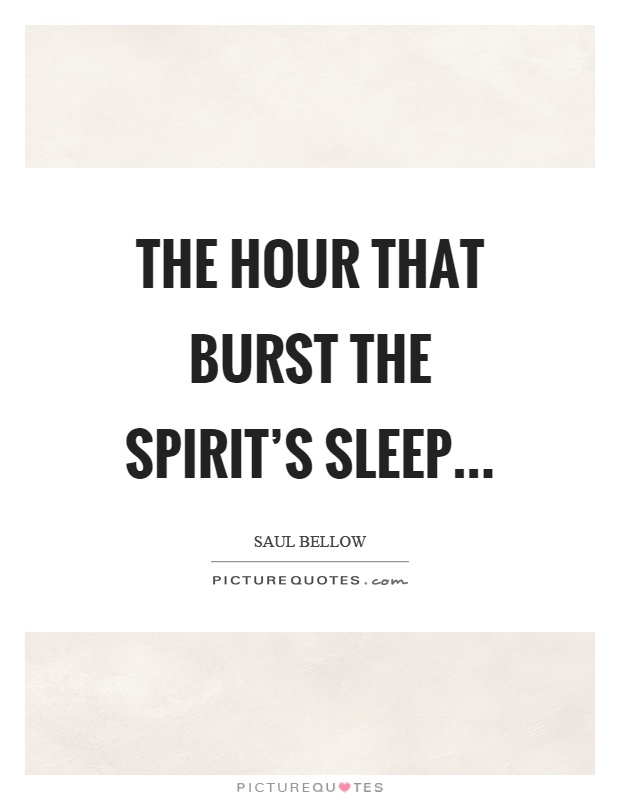 The hour that burst the spirit's sleep Picture Quote #1