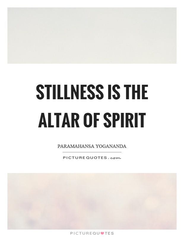 Stillness is the altar of spirit Picture Quote #1