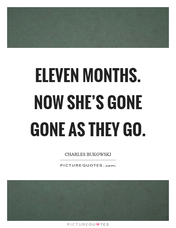 Eleven Months Now Shes Gone Gone As They Go Picture Quote 1