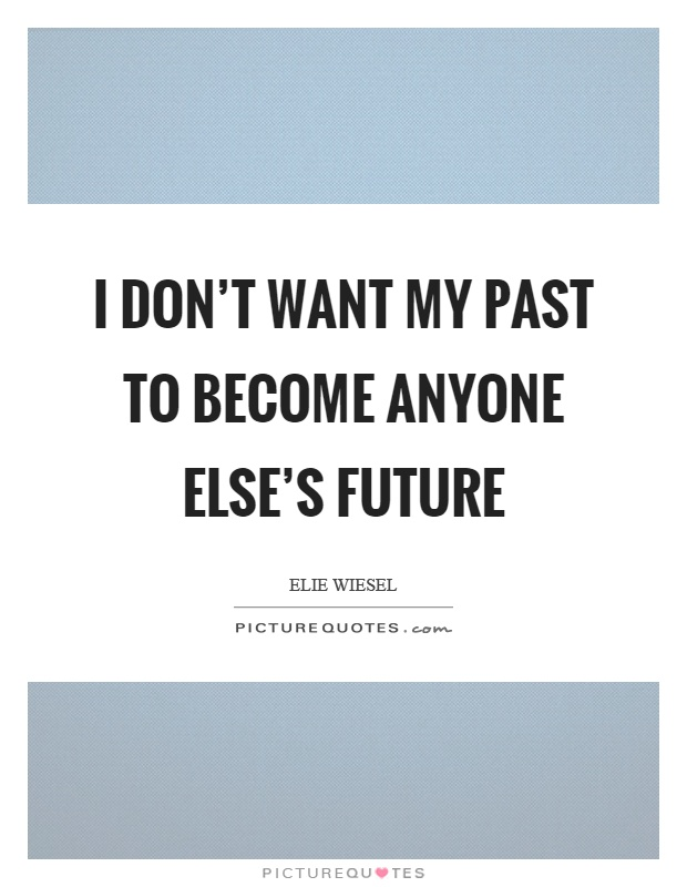 I don't want my past to become anyone else's future Picture Quote #1
