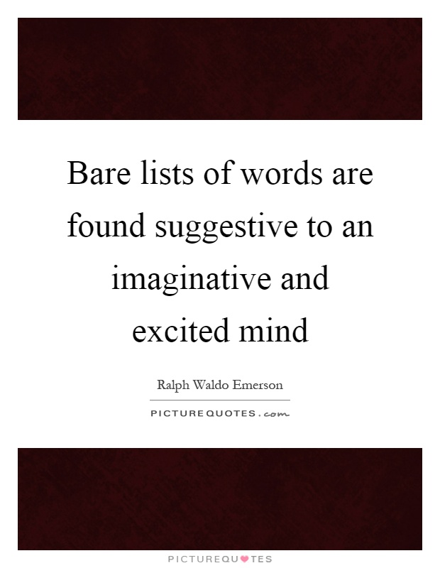 Bare lists of words are found suggestive to an imaginative and excited mind Picture Quote #1