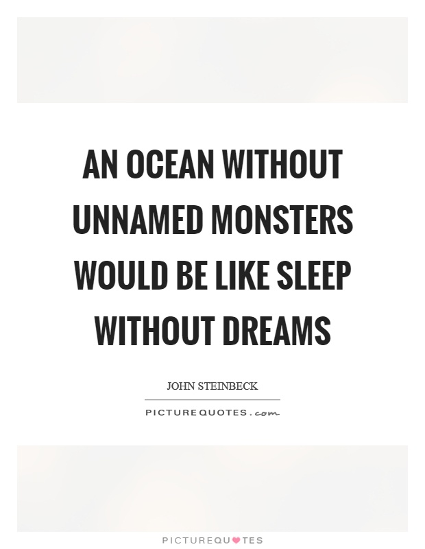 An ocean without unnamed monsters would be like sleep without dreams Picture Quote #1