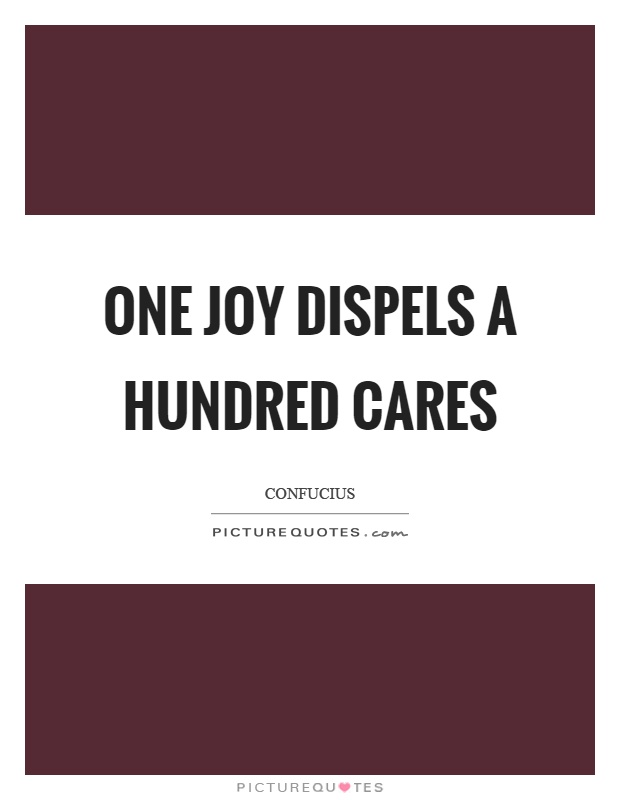 One joy dispels a hundred cares Picture Quote #1