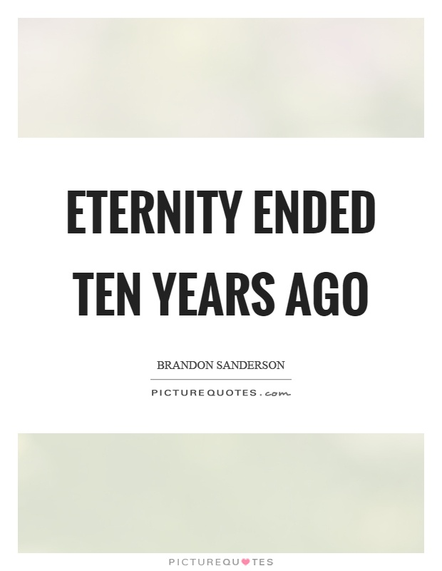 Eternity ended ten years ago Picture Quote #1
