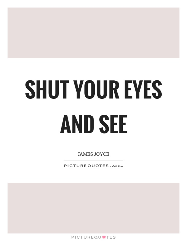 Shut your eyes and see Picture Quote #1