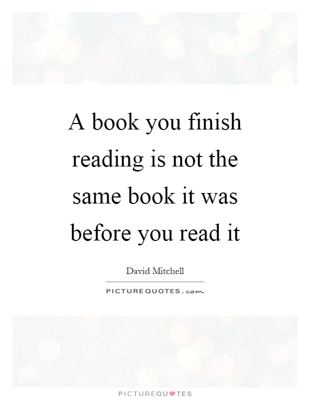 A book you finish reading is not the same book it was before you read it Picture Quote #1
