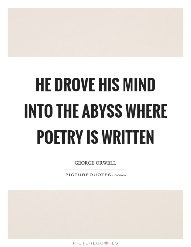 He drove his mind into the abyss where poetry is written Picture Quote #1