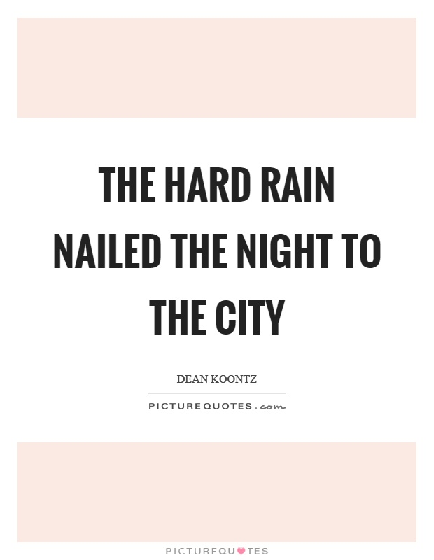 The hard rain nailed the night to the city Picture Quote #1