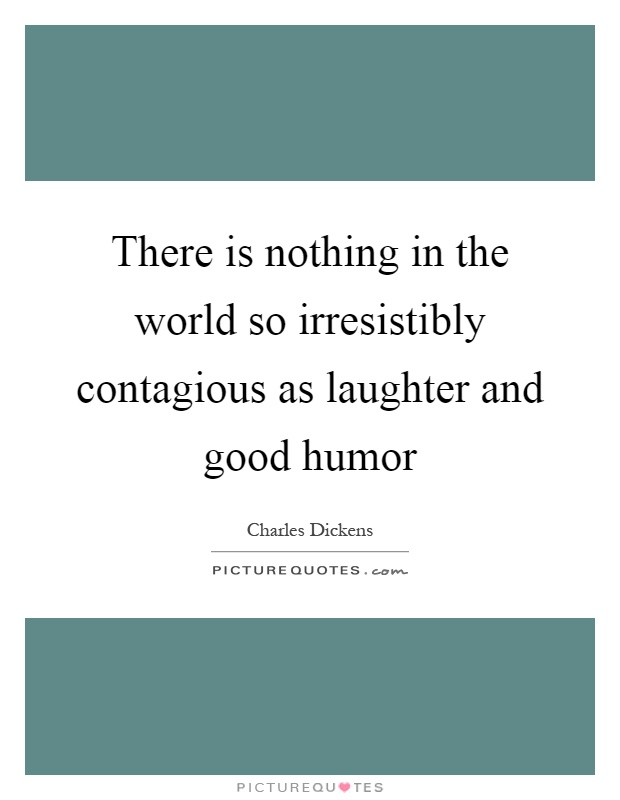 There is nothing in the world so irresistibly contagious as laughter and good humor Picture Quote #1