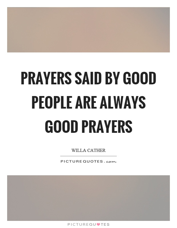 Prayers said by good people are always good prayers Picture Quote #1