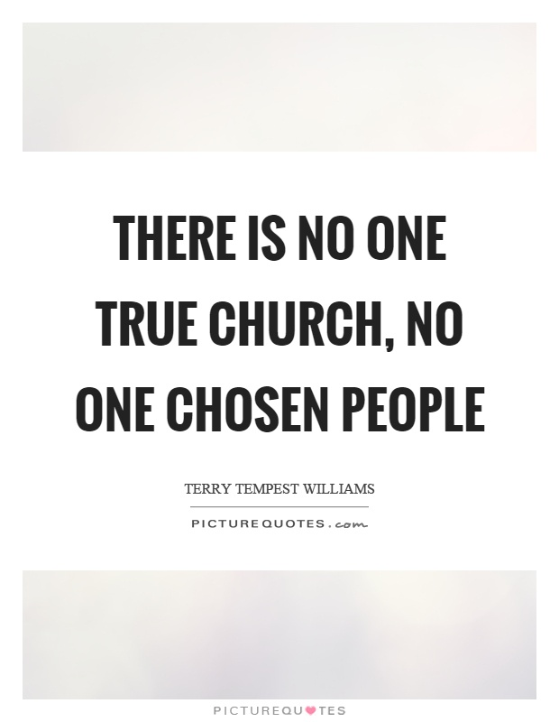There is no one true church, no one chosen people Picture Quote #1