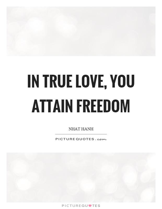 In true love, you attain freedom Picture Quote #1