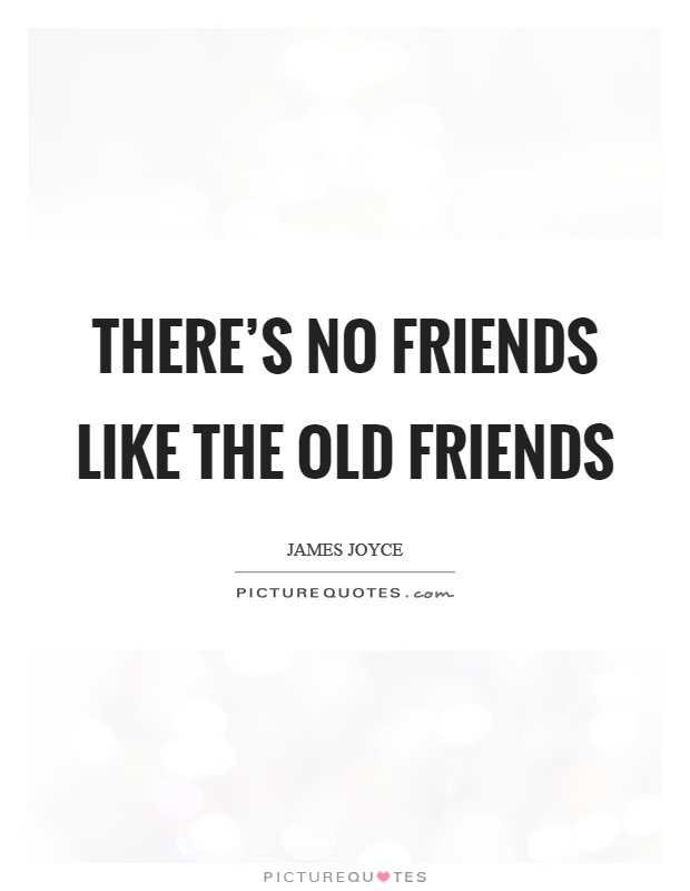 There's no friends like the old friends Picture Quote #1