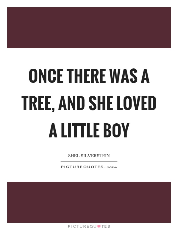 Once there was a tree, and she loved a little boy Picture Quote #1
