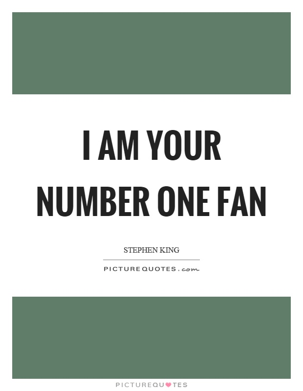 I am your number one fan Picture Quote #1