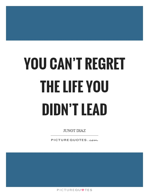 You can't regret the life you didn't lead Picture Quote #1
