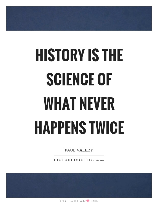 History is the science of what never happens twice Picture Quote #1