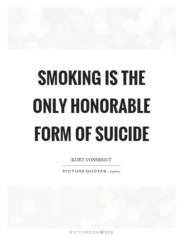 Smoking is the only honorable form of suicide Picture Quote #1