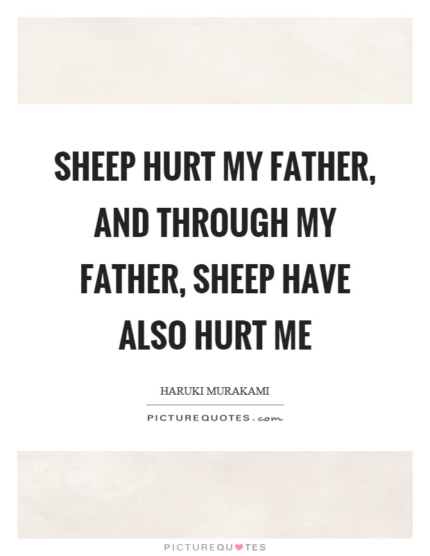 Sheep hurt my father, and through my father, sheep have also hurt me Picture Quote #1