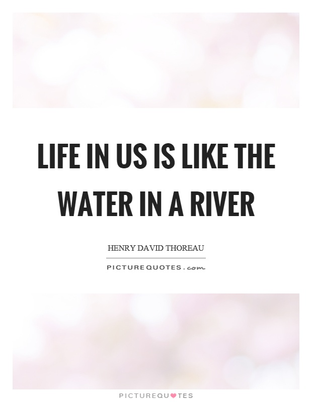 Life in us is like the water in a river Picture Quote #1